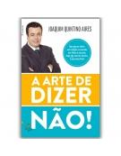 A Arte de Dizer Não! - Joaquim Quintino Aires